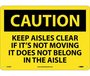 CAUTION, KEEP AISLES CLEAR IF ITS NOT MOVING IT DOES NOT BELONG IN THE AISLE, 10X14, .040 ALUM
