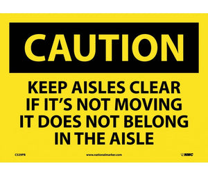 CAUTION, KEEP AISLES CLEAR IF ITS NOT MOVING IT DOES NOT BELONG IN THE AISLE, 10X14, PS VINYL