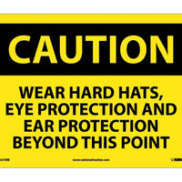 CAUTION, WEAR HARD HATS EYE PROTECTION AND EAR PROTECTION BEYOND THIS POINT, 10X14, RIGID PLASTIC