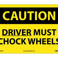CAUTION, DRIVER MUST CHOCK WHEELS, 10X14, .040 ALUM