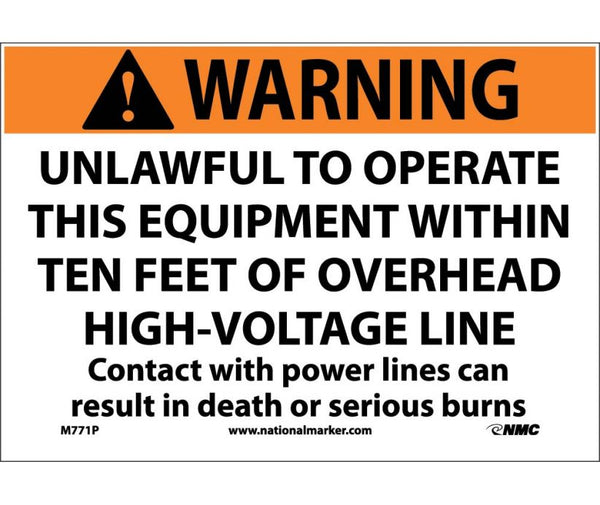 WARNING, UNLAWFUL  TO OPERATE THIS EQUIPMENT WITHIN TEN FEET OF OVERHEAD HIGH-VOLTAGE LINES, CONTACT WITH POWER LINES CAN RESULT IN DEATH OR SERIOUS BURNS, 7X10, PS VINYL