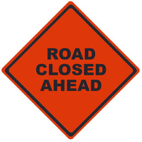 TRAFFIC, ROAD CLOSED AHEAD, 36X36, ROLL UP SIGN, MICROPRISMATIC REFLECTIVE MATERIAL
