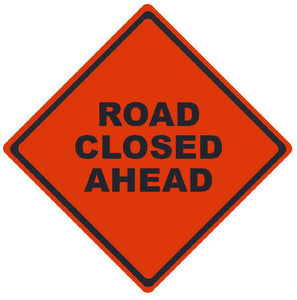 TRAFFIC, ROAD CLOSED AHEAD, 36X36, ROLL UP SIGN, NON-REFLECTIVE VINYL MATERIAL