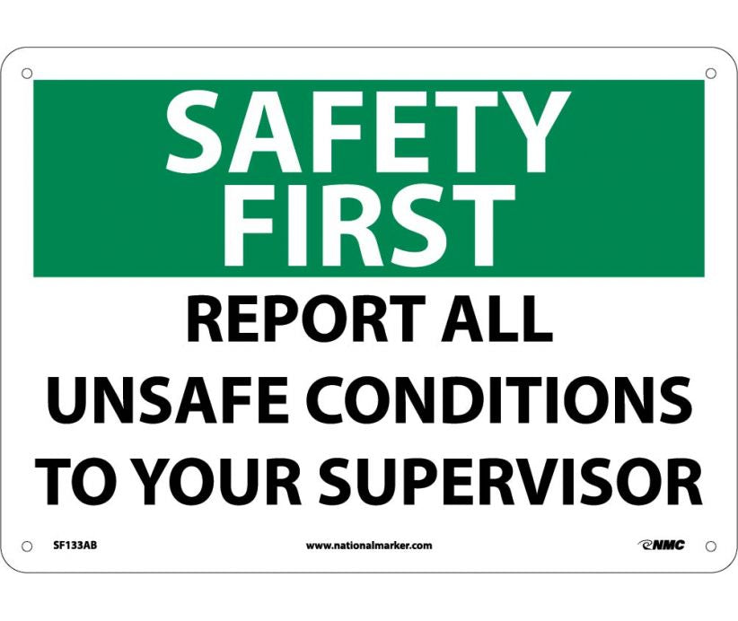 SAFETY FIRST, REPORT ALL UNSAFE CONDITIONS, 10X14, .040 ALUM