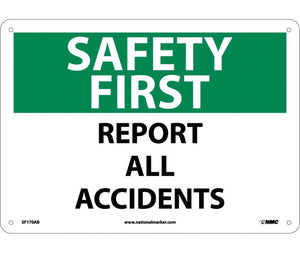 SAFETY FIRST, REPORT ALL ACCIDENTS, 10X14, .040 ALUM
