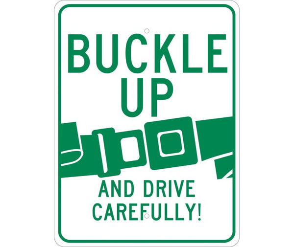 BUCKLE UP AND DRIVE CAREFULLY, 24X18, .080 EGP REF ALUM