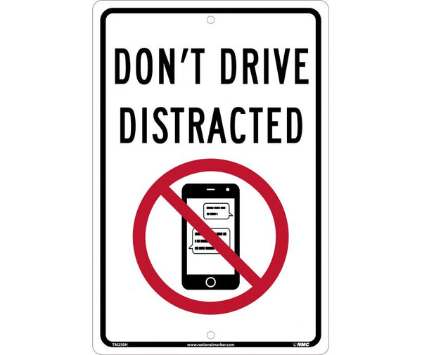 DONT DRIVE DISTRACTED, 12X18, .063 ALUMINUM