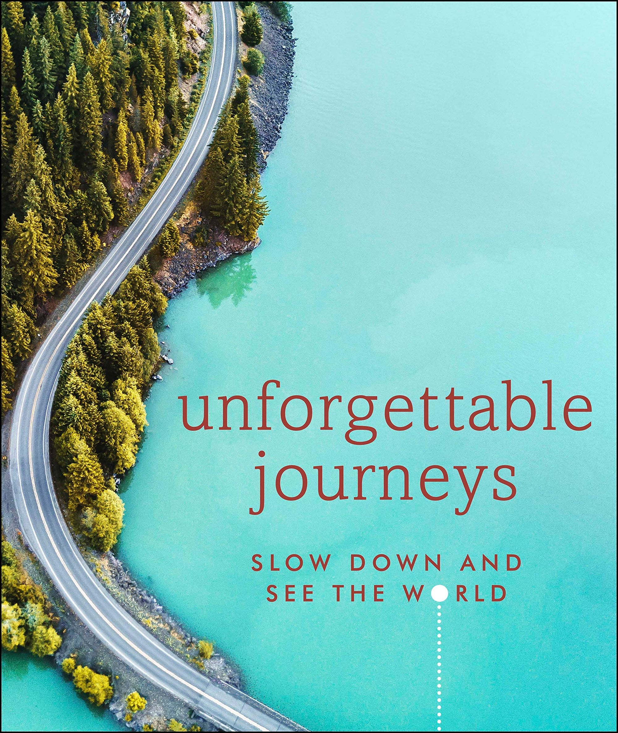 Book - Unforgettable Journeys: Slow down and see the world