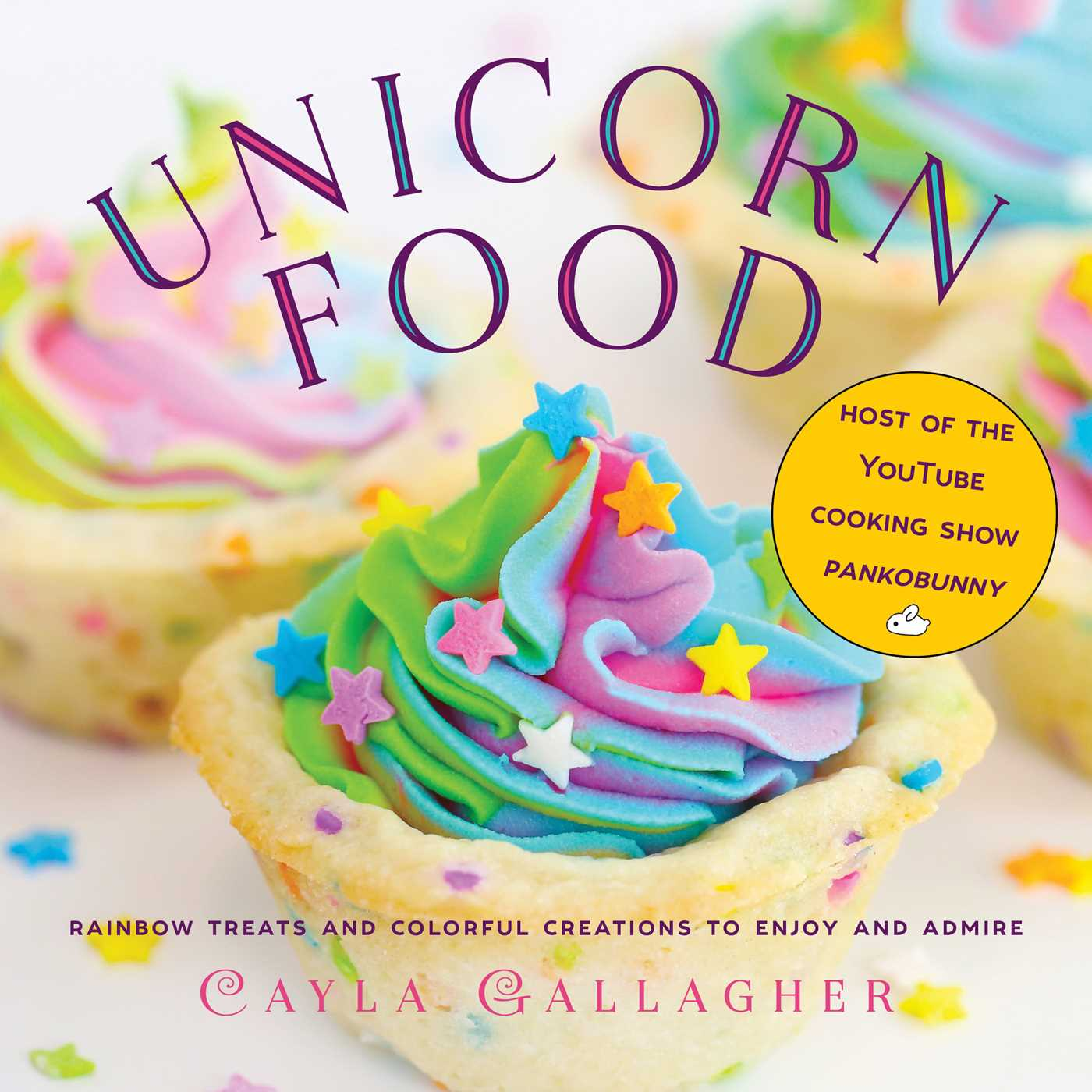 Book - Unicorn Food: Rainbow Treats and Colorful Creations to Enjoy and Admire Whimsical Treats
