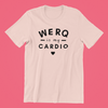 WERQ is my CARDIO Tee - The WERQ Shop | Official WERQ Dance Fitness Gear