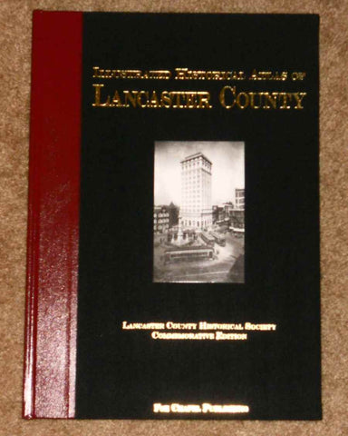 Illustrated Historical Atlas Of Lancaster County, Pennsylvania. Commemorative Edition Fox Chapel Publishing