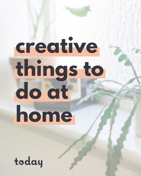 20 creative things to do when bored at home