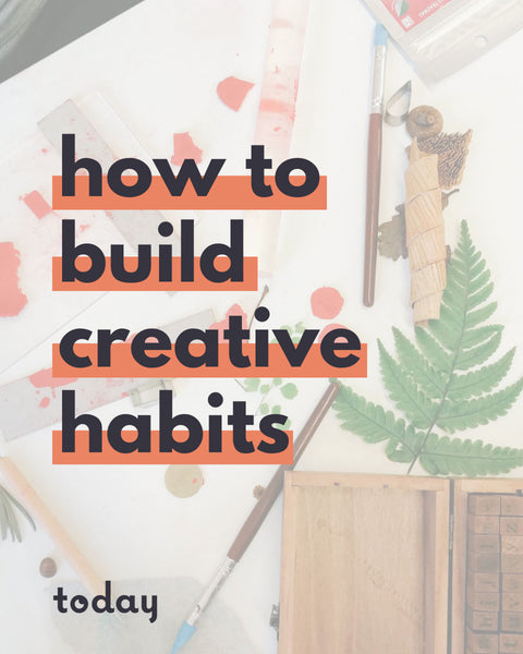 How to build a creative habit - Thoughts of Creativity