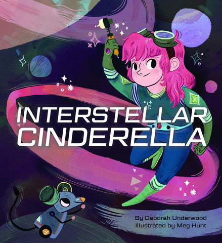 Deborah Underwood + Meg Hunt book cover of Interstellar Cinderella