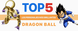 TOP 5 Personajes más brillantes de Dragon Ball