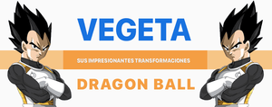 Dragon Ball : Las Transformaciones de Vegeta