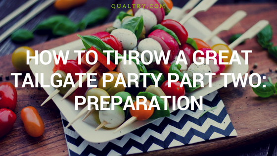 How To Throw A Great Tailgate Party Part Two: Preparation