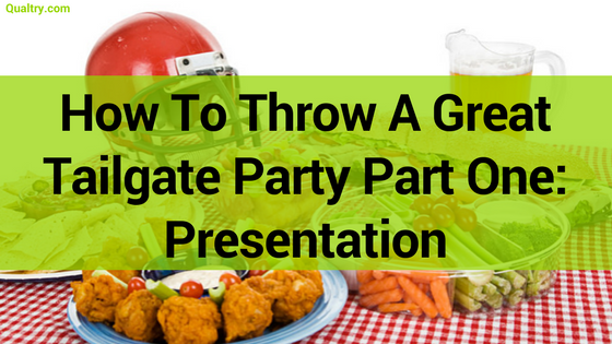 How To Throw A Great Tailgate Party Part One:  Presentation