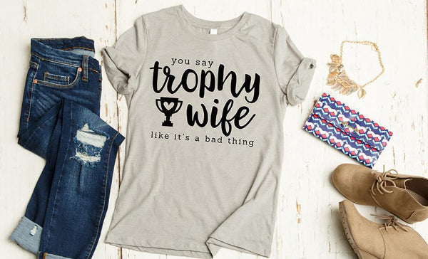 Trophy Wife T-shirts