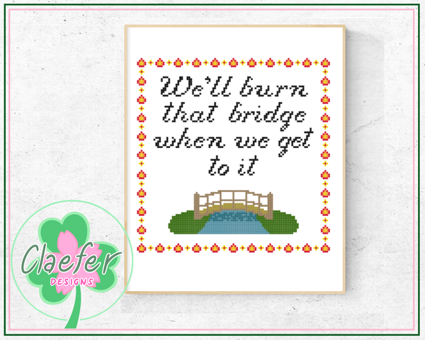 We'll burn that bridge when we get to it - Snarky Malaphor Cross Stitch Pattern