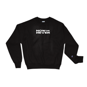 Now or Never - Champion Sweatshirt