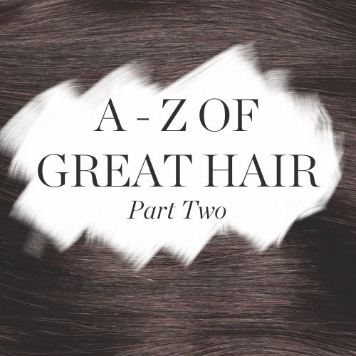 A - Z OF GREAT HAIR - PART TWO