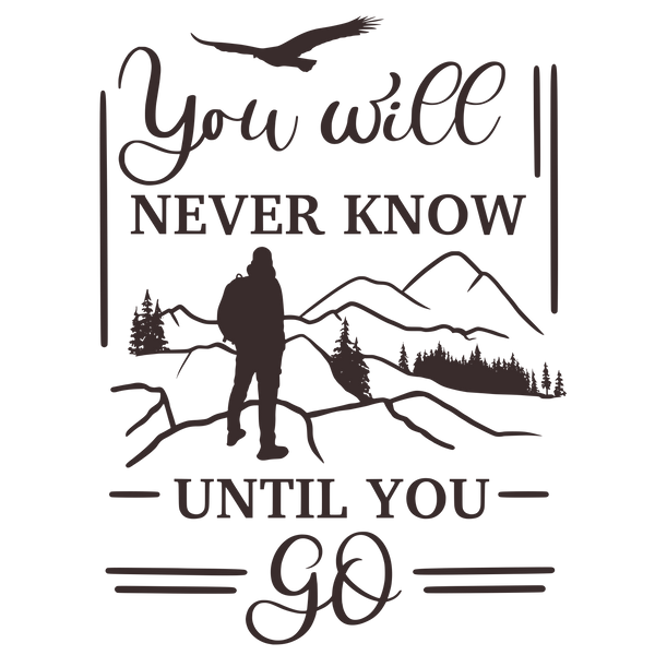You will never know until you go
