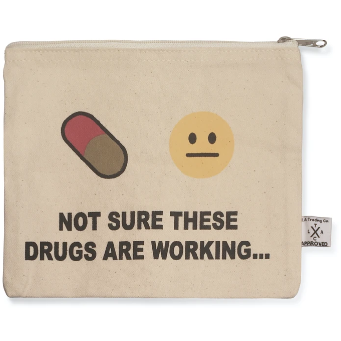 Not Sure If These Drugs Are Working Pouch