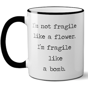 I'm Not Fragile Like A Flower Mug