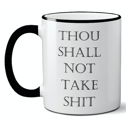 Thou Shalt Not Take Shit Mug