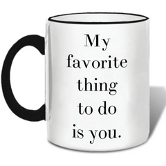 My Favorite Thing To Do Is You Mug - Boyar Gifts NYC