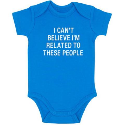 I Cant Believe Im Related Onesie - Boyar Gifts NYC
