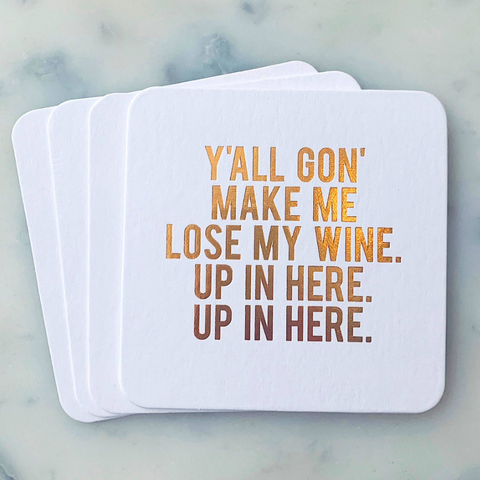 Yall Gon Make Me Lose My Wine Coasters - Boyar Gifts NYC