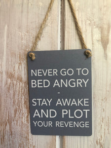 Never go to bed angry - mini metal sign