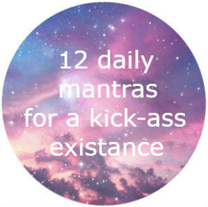 12 Daily Mantras For a Kick-Ass Existance
