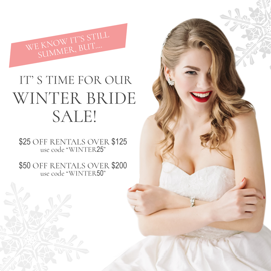 its our winter bride sale. save 25 on rentals over 125 with code winter25, 50 on rentals over 200 with code winter250