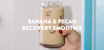 Banana & Pecan Recovery Smoothie