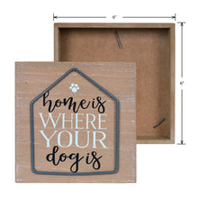 Load image into Gallery viewer, Home is Where Your Dog Is Tabletop Decor Sign