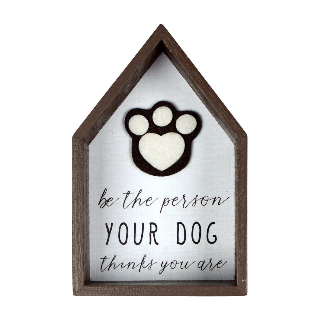 Be the Person Your Dog Thinks You Are Felt Paw Table Sign