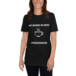Load image into Gallery viewer, Not Without My Coffee T-Shirt (Unisex)