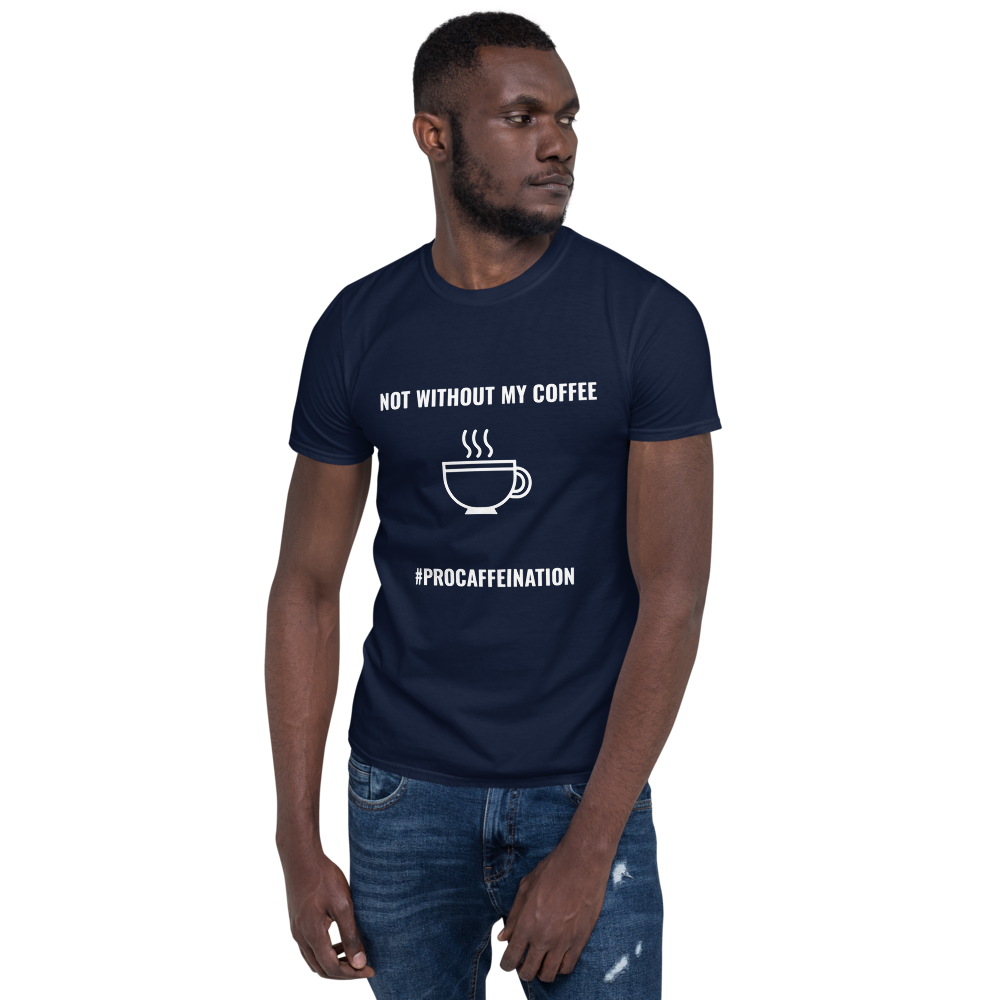 Not Without My Coffee T-Shirt (Unisex)