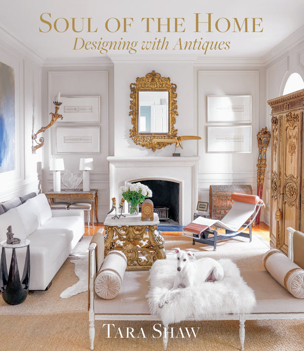 Soul Of The Home Designing With Antiques TARA SHAW