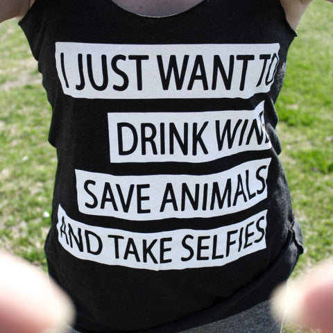 Clothing By Owl Tank Top I Just Want To Drink Wine Save Animals and Take Selfies