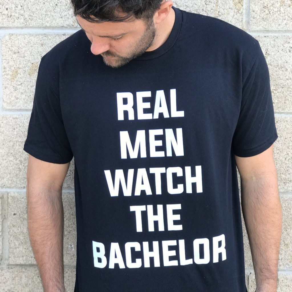 Real Men Watch The Bachelor
