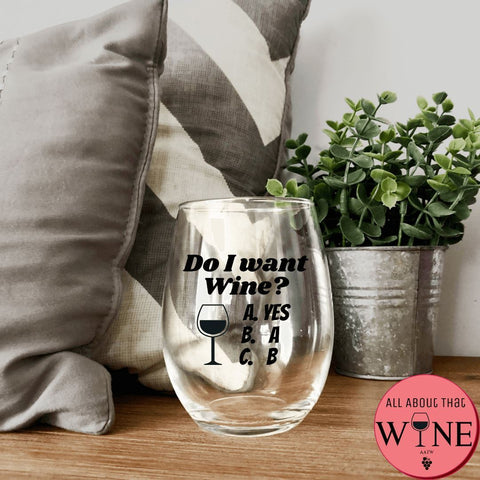 Do I Want Wine? Stemless Glass -Please Select Vinyl Color-