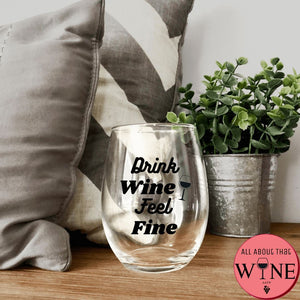 Drink Wine Feel Fine Stemless Glass -Please Select Vinyl Color-