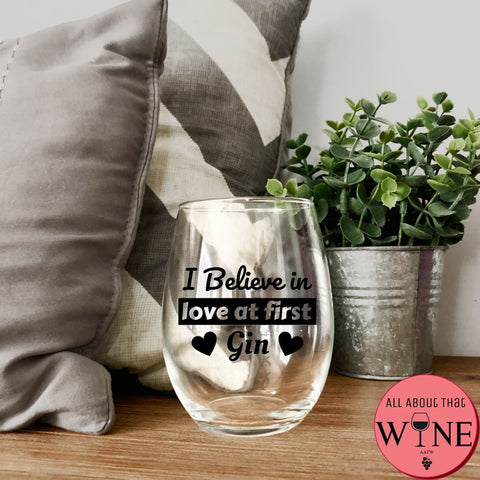 I Believe In Love At First Gin Stemless Glass -Please Select Vinyl Color-