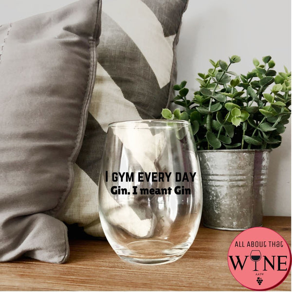 I Gym Every Day. Gin I Meant Gin Stemless Glass -Please Select Vinyl Color-