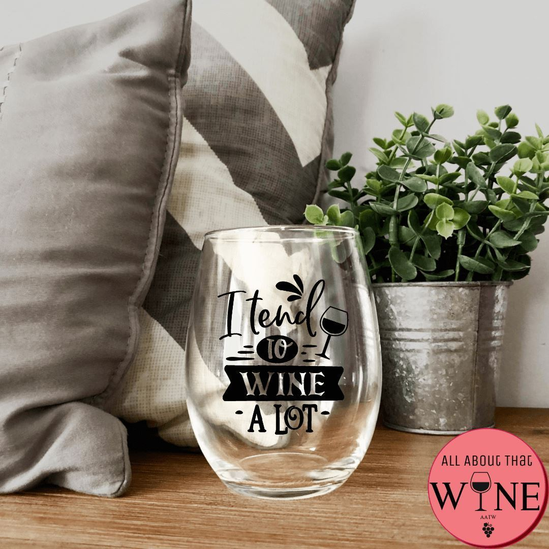 I Tend To Wine A Lot Stemless Glass -Please Select Vinyl Color-