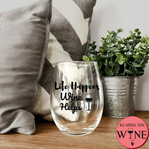 Life Happens Wine Helps Stemless Glass -Please Select Vinyl Color-
